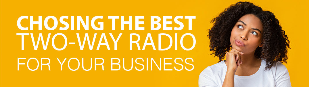 Choosing the Best Two-Way Radio for Your Business