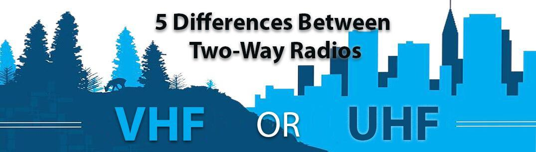 UHF vs. VHF - 5 Differences Between Two Way Radios