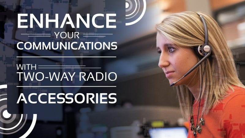 Utilizing Two-Way Radio Accessories to Enhance Your Communications