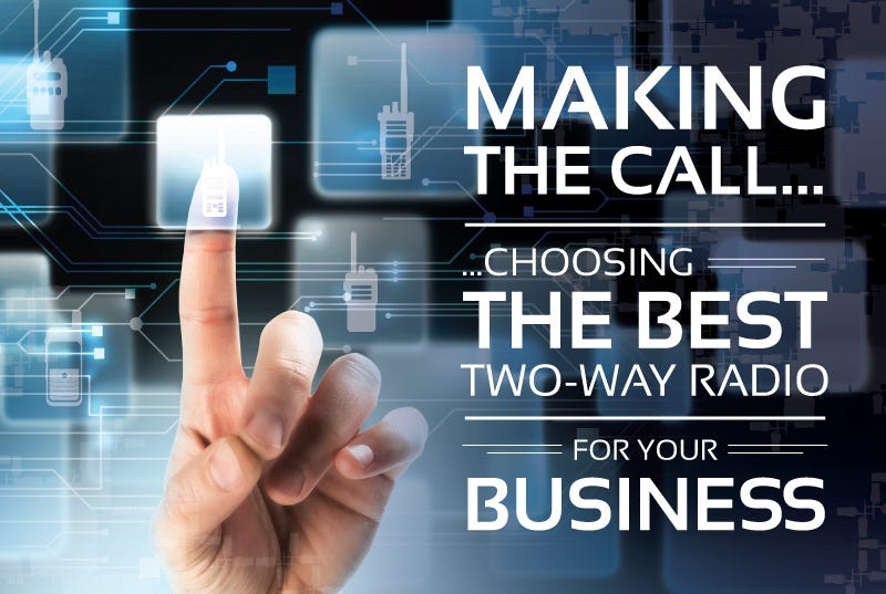 Making the Call...Choosing the Best Two-Way Radio for Your Business