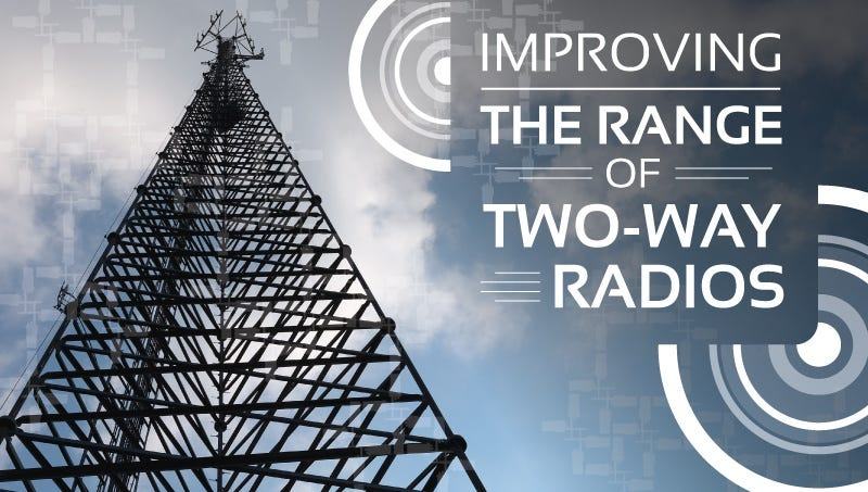 Improving the Range of Two-Way Radios: Tips, Tricks & Helpful Hints